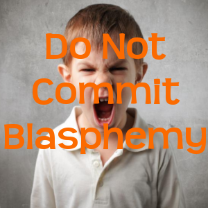 Do Not Commit Blasphemy